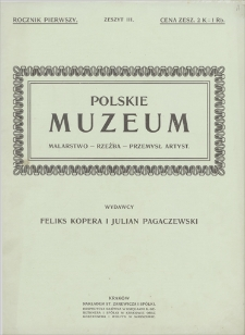 Polskie Muzeum : malarstwo, rzeźba, przemysł artystyczny. R. 1, z. 3