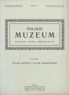 Polskie Muzeum : malarstwo, rzeźba, przemysł artystyczny. R. 1, z. 4