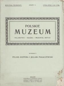 Polskie Muzeum : malarstwo, rzeźba, przemysł artystyczny. R. 1, z. 5