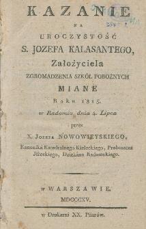 Kazanie na uroczystość ś. Józefa Kalasantego założyciela Zgromadzenia Sióstr Pobożnych, miane roku 1815 w Radomiu, dnia 4 lipca