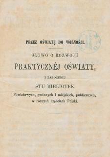 Słowo o rozwoju praktycznéj oświaty, i założeniu stu bibliotek powiatowych, gminnych i miéjskich, publicznych, w różnych częściach Polski