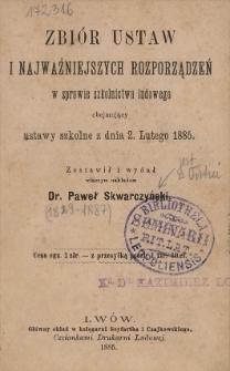 Zbiór ustaw i najważniejszych rozporządzeń w sprawie szkolnictwa ludowego obejmujący ustawy szkolne z dnia 2. lutego 1885