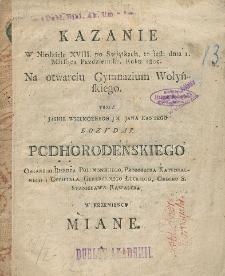 Kazanie w niedzielę XVIII. po Swiątkach, to iest dnia 1. miesiąca października roku 1805 na otwarciu Gymnazium Wołyńskiego przez Jana Kantego Bożydar Podhorodenskiego w Krzemieńcu miane.