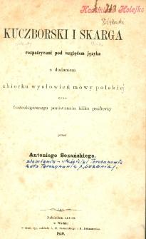 Kuczborski i Skarga rozpatrywani pod względem języka : z dodaniem zbiorku wysłowień mowy polskie oraz frazeologicznego porównania kilku psałterzy