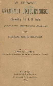 W sprawie Akademji Umiejętności : odpowiedź p. Prof. Dr. St. Smolce, generalnemu sekretarzowi Akademji