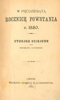 W pięćdziesiątą rocznicę powstania r. 1830 : studjum dziejowe. [Cz. 1, Pogląd ogólny na działalność narodu po rozbiorze Polski]
