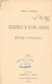 Mickiewicz w Wilnie i Kownie : życie i poezya. T. 1
