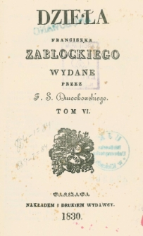 Dzieła Franciszka Zabłockiego. T. 6