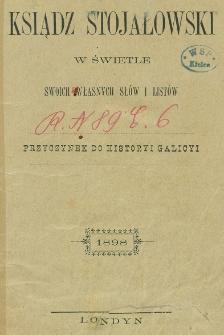 Ksiądz Stojałowski w świetle swoich własnych słów i listów : przyczynek do historyi Galicyi