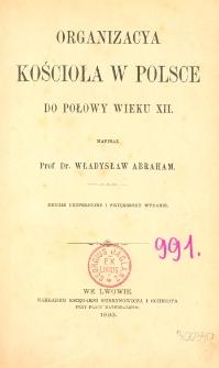 Organizacya Kościoła w Polsce do połowy wieku XII