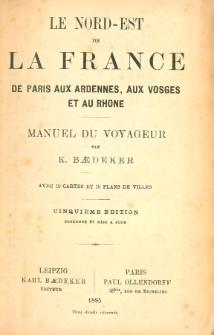 Le Nord-Est de la France de Paris aux Ardennes, aux vosges et au Rhône : manuel du voyageur