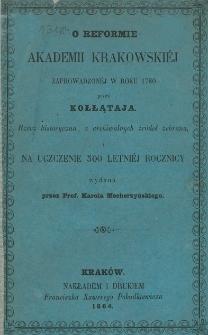 O reformie Akademii Krakowskiej zaprowadzonej w roku 1780 przez Kołłątaja : rzecz historyczna, z archiwalnych źródeł zebrana, na uczczenie 500 letniej rocznicy