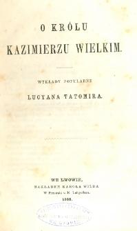 O królu Kazimierzu Wielkim : wykłady popularne