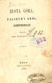 Złota góra ; Fałszywy król ; Konfederat : powieści