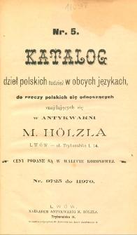 Katalog dzieł polskich tudzież w obcych językach, do rzeczy polskich się odnoszących znajdujących się w Antykwarni M. Hölzla, Lwów ul.Trybunalska 14. Nr 5, Nr 9725 do 11970
