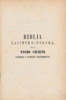 Biblia łacińsko-polska, czyli Pismo Święte Starego i Nowego Testamentu : we czterech tomach. T. 1