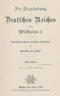 Die Begründung des Deutschen Reiches durch Wilhelm I : vornehmlich nach den preußischen Staatsacten. Bd. 1