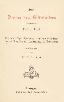 Das Drama des Mittelalters. T. 1, Die lateinischen Osterfeiern und ihre Entwickelung in Deutschland, Osterspiele, Passionsspiele