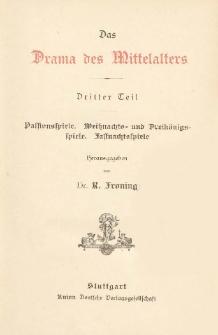 Das Drama des Mittelalters. T. 3, Passionsspiele, Weihnachts- und Dreikonigsspiele, Fastnachtsspiele