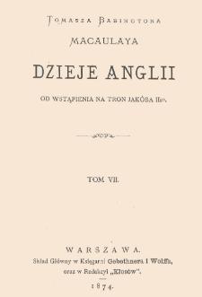 Tomasza Babingtona Macaulaya Dzieje Anglii : od wstąpienia na tron Jakóba IIgo. T. 7