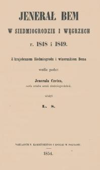 Jenerał Bem w Siedmiogrodzie i Węgrzech, r. 1848 i 1849 : z krajobrazem Siedmiogrodu i wizerunkiem Bema