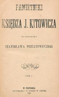 Pamiętniki księdza J. Kitowicza do panowania Stanisława Poniatowskiego. T. 1