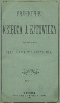Pamiętniki księdza J. Kitowicza do panowania Stanisława Poniatowskiego. T. 2