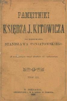 Pamiętniki księdza J. Kitowicza do panowania Stanisława Poniatowskiego. T. 3