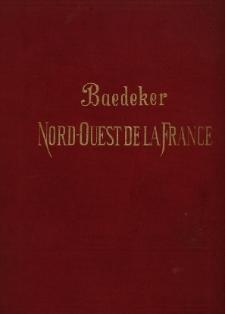Le Nord-Ouest de la France de la frontieré Belge a la Loire, excepté Paris : manuel du voyageur : avec 8 cartes et 22 plans de villes
