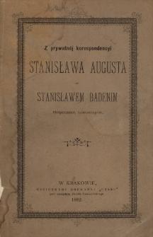 Z prywatnej korespondencyi Stanisława Augusta ze Stanisławem Badenim, regentem koronnym