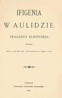 Ifigenia w Aulidzie : tragedya Eurypidesa napisana około r. 406 prz. Chr., przedstawiona po śmierci poety