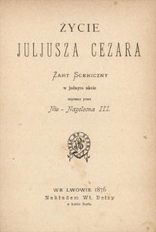 Życie Juljusza Cezara : żart sceniczny w jednym akcie