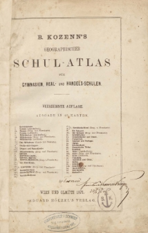 B. Kozenn's geographischer Schul-Atlas : für Gymnasien, Real- und Handels-Schulen