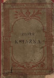 Złota książka : sławni ludzie w dziedzinie sztuk, przemysłu, nauki i czynów wojennych