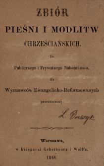 Zbiór pieśni i modlitw chrześciańskich do publicznego i prywatnego nabożeństwa dla wyznawców ewangelicko-reformowanych przeznaczony.