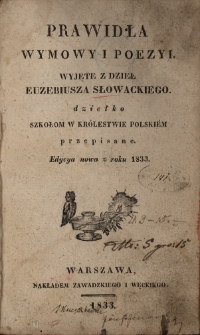 Prawidła wymowy i poezyi wyjęte z dzieł Euzebiusza Słowackiego : dziełko szkołom w Królestwie Polskim przepisane.
