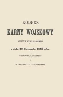 Kodeks karny wojskowy dekretem Rządu Narodowgo z dnia 20 listopada 1863 roku : przerobiony, zatwierdzony i w wykonanie wprowadzony.