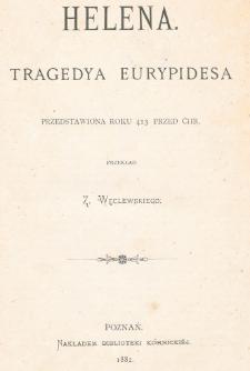 Helena : tragedya Eurypidesa przedstawiona roku 413 przed Chr.