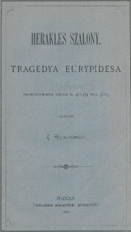 Herakles szalony : tragedya Eurypidesa przedstawiona około r. 422(?) przed Chr.