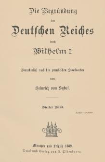 Die Begründung des Deutschen Reiches durch Wilhelm I : vornehmlich nach den preußischen Staatsacten. Bd. 4