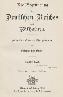 Die Begründung des Deutschen Reiches durch Wilhelm I : vornehmlich nach den preußischen Staatsacten. Bd. 5