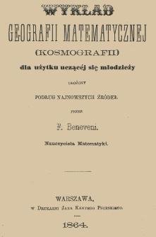 Wykład geografii matematycznej (kosmografii) dla użytku uczącéj się młodzieży ułożony podług najnowszych źródeł