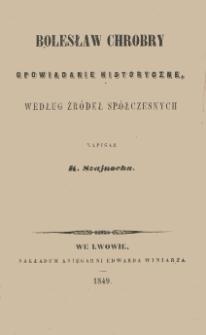 Bolesław Chrobry : opowiadanie historyczne : według źródeł spółczesnych