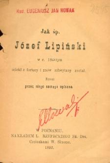 Jak śp. Józef Lipiński w r. 1846tym uciekł z fortecy i znów schwytany został