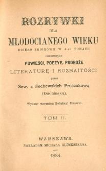 Rozrywki dla młodocianego wieku : dzieło zbiorowe w 4-ch tomach obejmujące powieści, poezye, podróże, literaturę i rozmaitości. T. 2