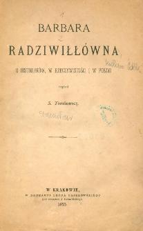 Barbara Radziwiłłówna u historyków, w rzeczywistości i w poezyi
