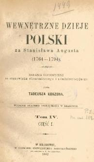 Wewnętrzne dzieje Polski za Stanisława Augusta (1764-1794) : badania historyczne ze stanowiska ekonomicznego i administracyjnego. T. 4, cz. 1