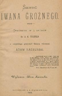 Śmierć Iwana Groźnego : tragedya w 5 aktach A.K. Tołstoja