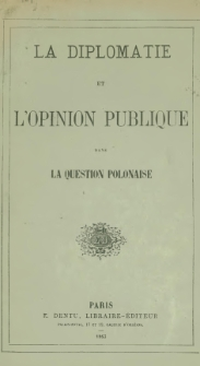 La diplomatie et l'opinion publique dans la question polonaise