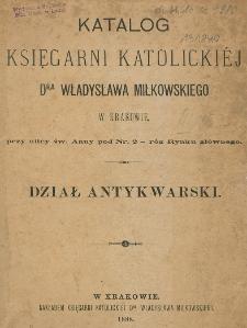 Katalog Księgarni Katolickiej dra Władysława Miłkowskiego w Krakowie przy ulicy św. Anny pod Nr. 2 - róg Rynku głównego : Dział Antykwarski